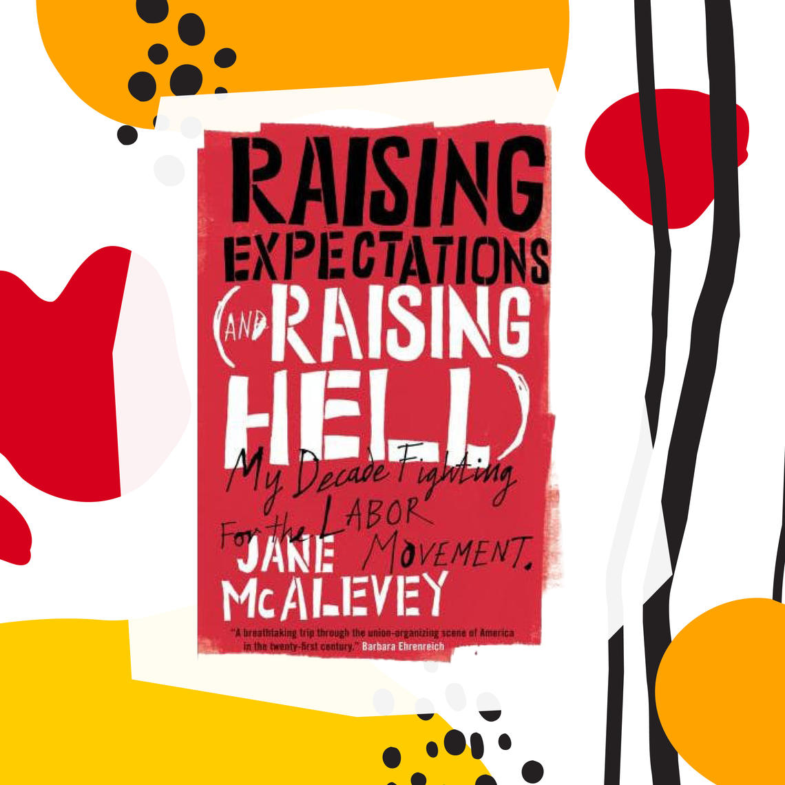 The cover of Raising Expectations (and Raising Hell): My Decade Fighting for the Labor Movement by Jane McAlevey
