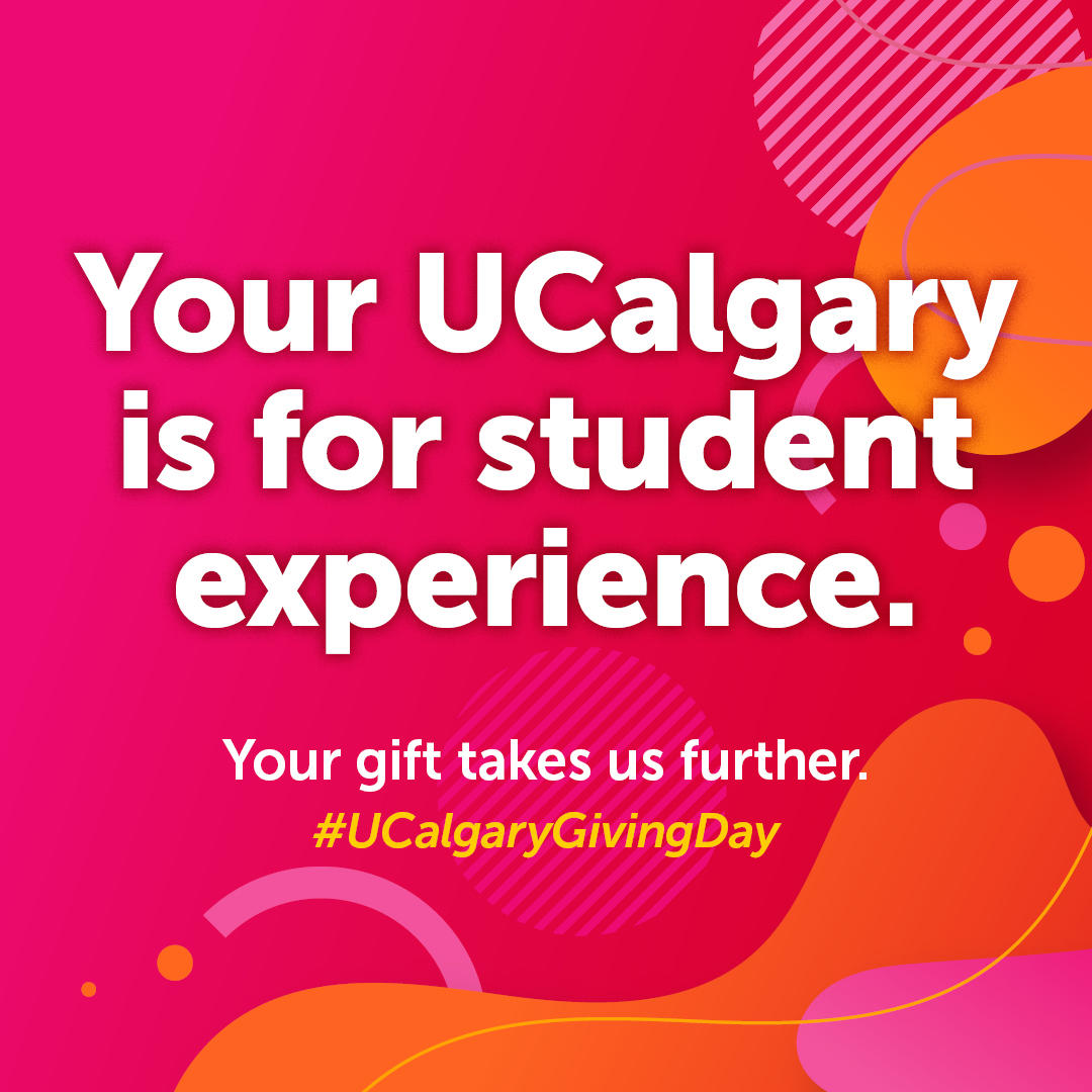 Your UCalgary is for student experience. Your gift takes us further. #UCalgaryGiving Day