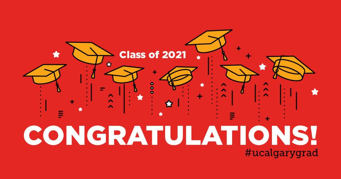 Congratulations, UCalgary 2021 Graduates